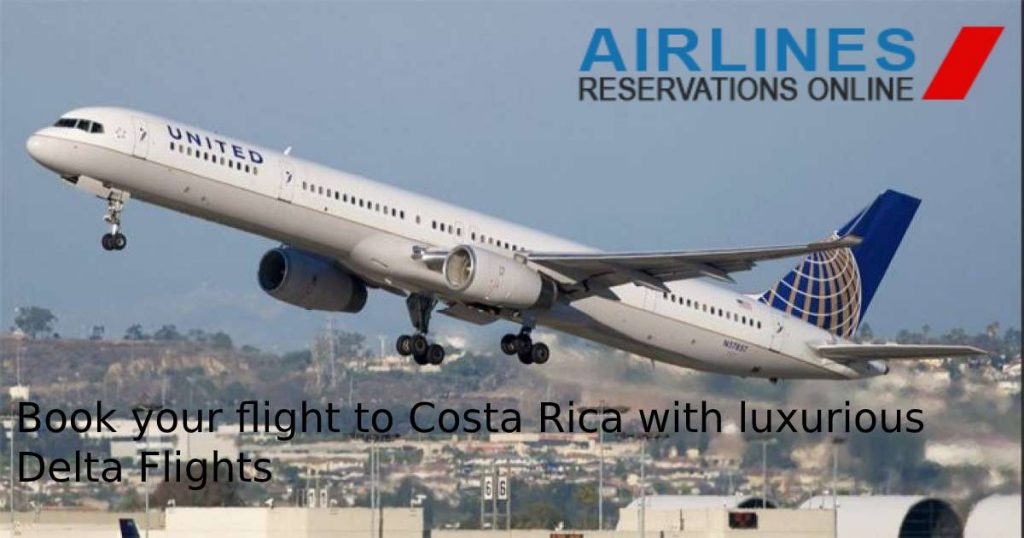 book your flight to costa rica with luxurious delta flights